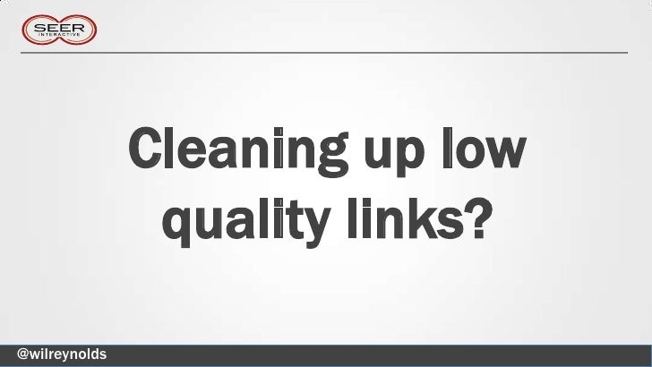 Cleaning up low                quality links?@wilreynolds