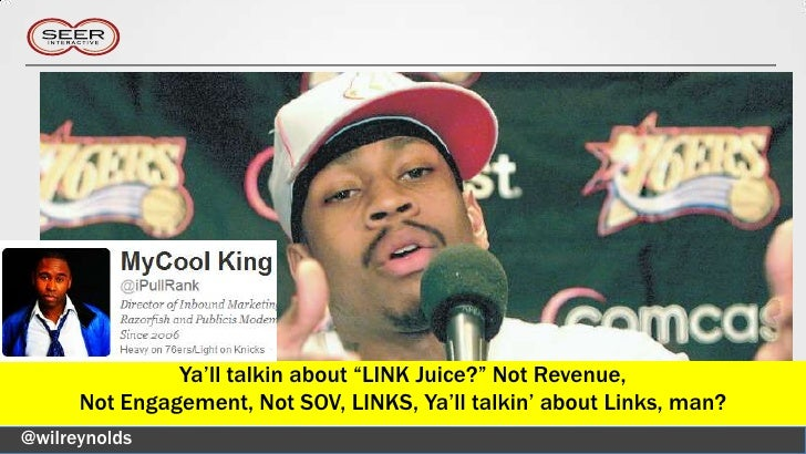 "Ya'll talkin about ""LINK Juice?"" Not Revenue,      Not Engagement, Not SOV, LINKS, Ya'll talkin' about Links, man?@wilreyn..."