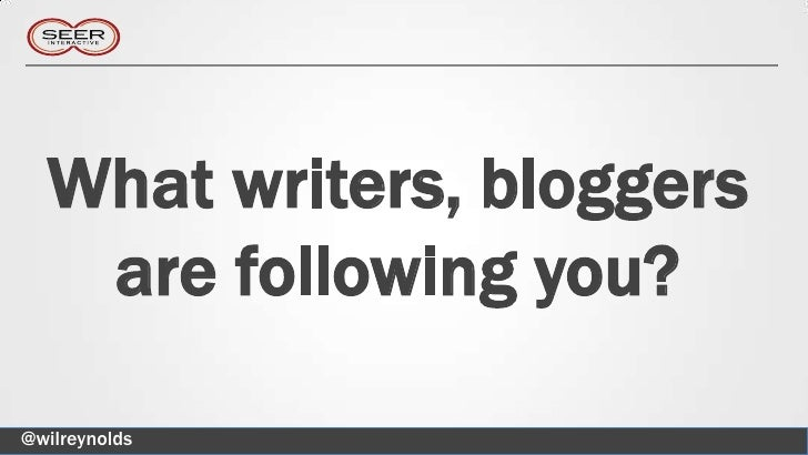 What writers, bloggers   are following you?@wilreynolds