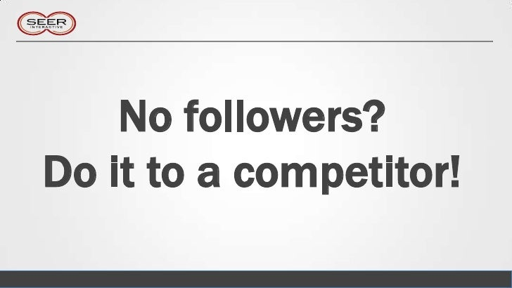 No followers?Do it to a competitor!