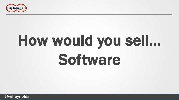 How would you sell…           Software@wilreynolds