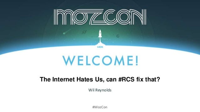 #MozCon Wil Reynolds The Internet Hates Us, can #RCS fix that?