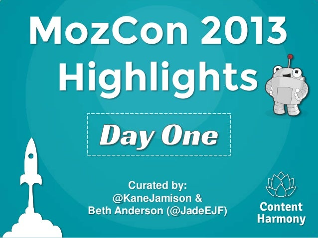 MozCon 2013 Highlights Curated by: @KaneJamison & Beth Anderson (@JadeEJF) Content Harmony