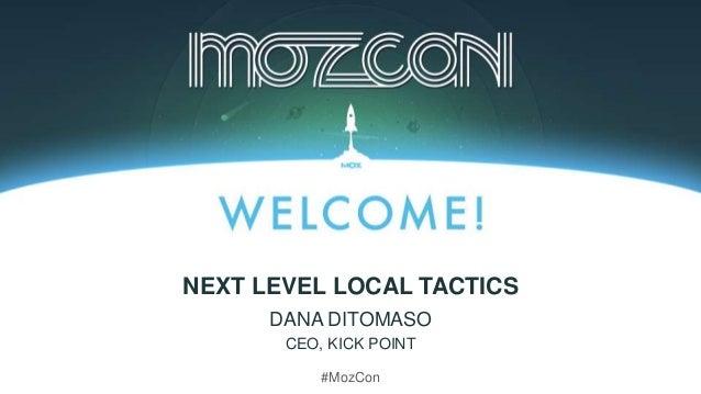 #MozCon DANA DITOMASO CEO, KICK POINT NEXT LEVEL LOCAL TACTICS