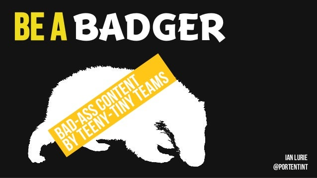 Be a BADGER IAN LURIE @PORTENTINT