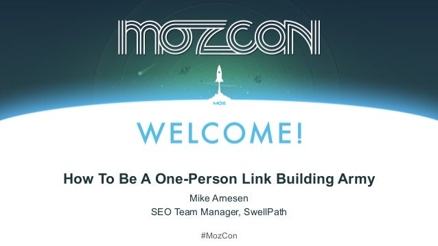 #MozCon Mike Arnesen SEO Team Manager, SwellPath How To Be A One-Person Link Building Army