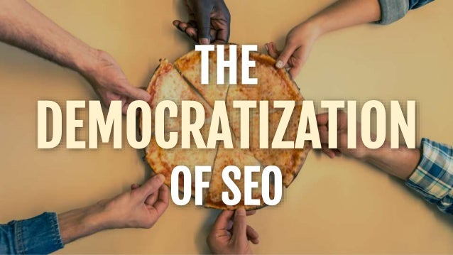 THE DEMOCRATIZATION OF SEO
