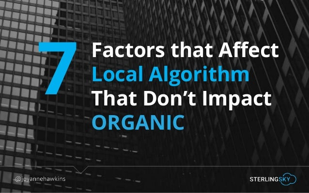 @joyannehawkins 7 Factors that Affect Local Algorithm That Don't Impact ORGANIC
