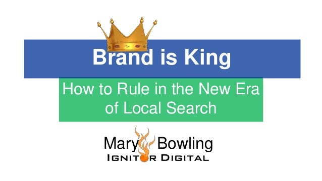 Mary Bowling How to Rule in the New Era of Local Search Brand is King