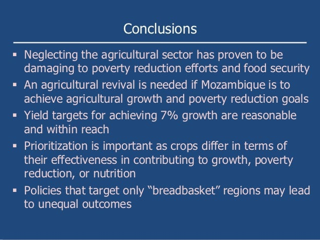 Conclusions Neglecting the agricultural sector has proven to be  damaging to poverty reduction efforts and food security...