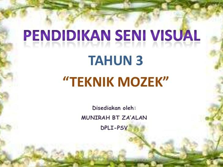 """TAHUN 3""""TEKNIK MOZEK""""    Disediakan oleh:  MUNIRAH BT ZA'ALAN       DPLI-PSV"""