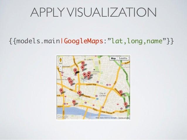 "APPLY VISUALIZATION{{models.main GoogleMaps:""lat,long,name""}}"
