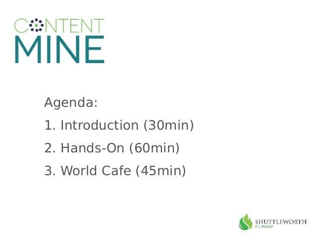 Agenda: 1. Introduction (30min) 2. Hands-On (60min) 3. World Cafe (45min)