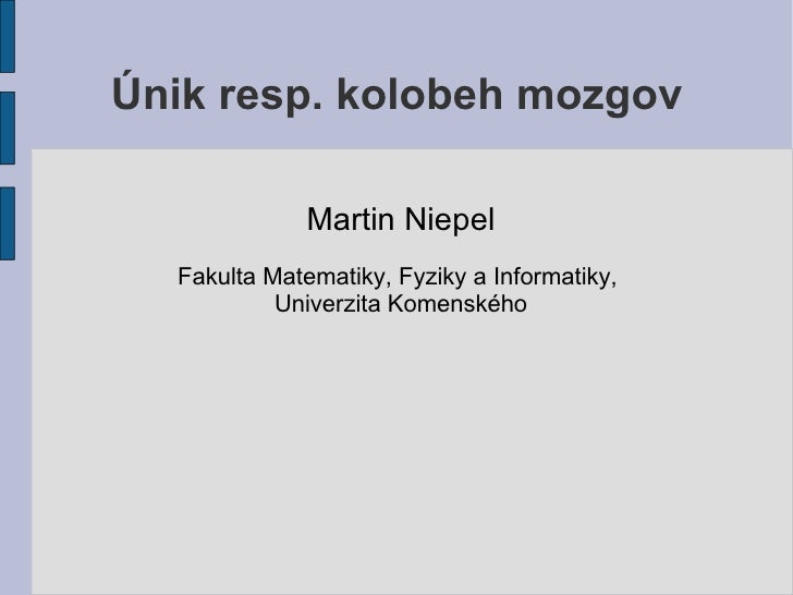Únik resp. kolobeh mozgov <ul><li>Martin Niepel </li></ul><ul><li>Fakulta Matematiky, Fyziky a Informatiky,  </li></ul><ul...