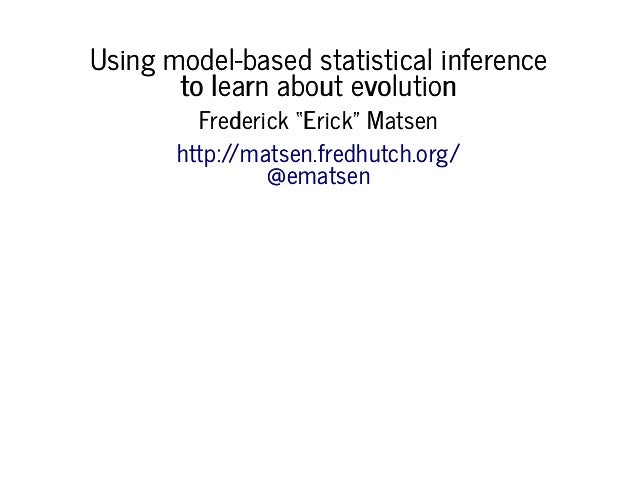 Using model-based statistical inferenceUsing model-based statistical inference to learn about evolutionto learn about evol...