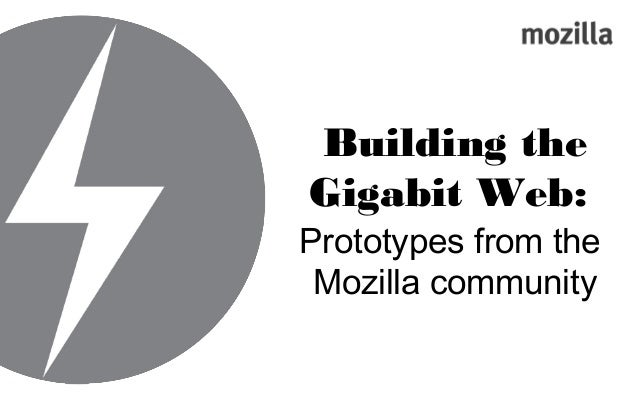 Building the Gigabit Web: Prototypes from the Mozilla community