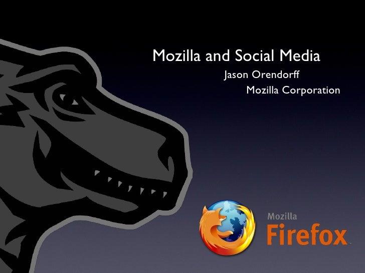 Mozilla and Social Media Jason Orendorff Mozilla Corporation