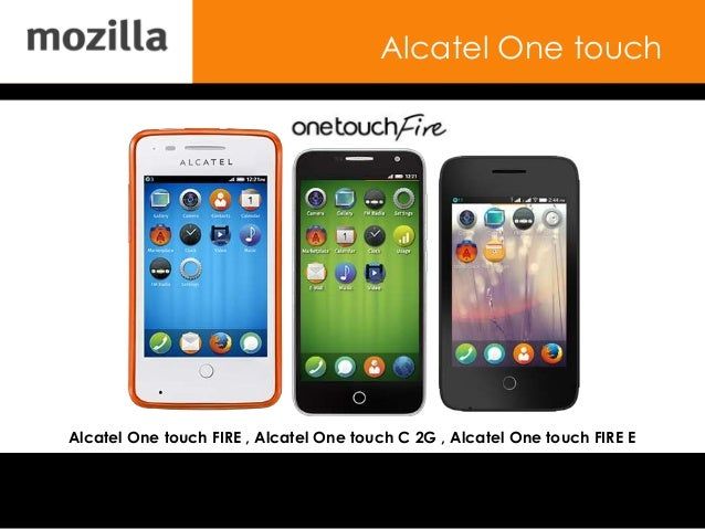 Alcatel One touch Alcatel One touch FIRE , Alcatel One touch C 2G , Alcatel One touch FIRE E