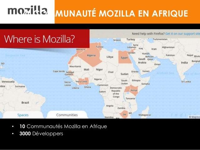 LA COMMUNAUTÉ MOZILLA EN AFRIQUE • 10 Communautés Mozilla en Afrique • 3000 Développers