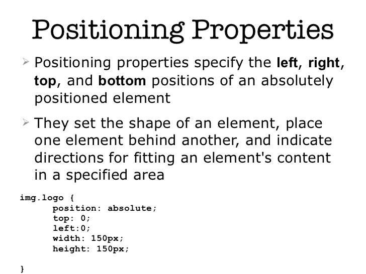 Positioning Properties   Positioning properties specify the left, right,    top, and bottom positions of an absolutely   ...