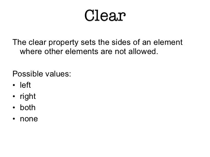 ClearThe clear property sets the sides of an element  where other elements are not allowed.Possible values:• left• right• ...