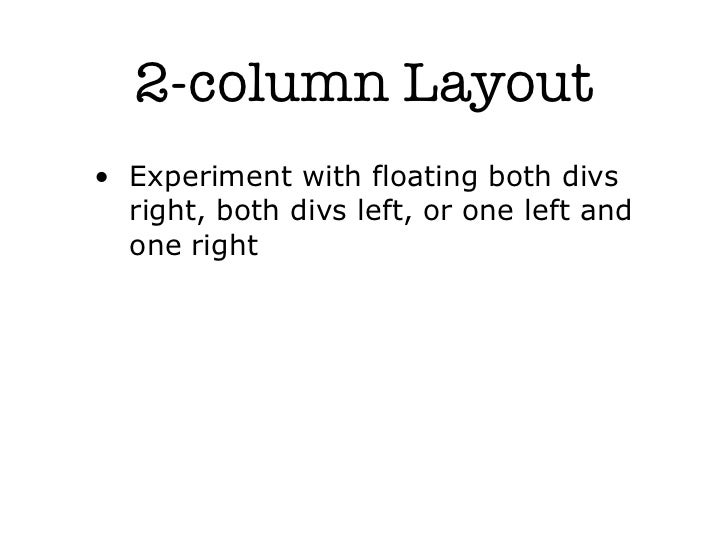2-column Layout• Experiment with floating both divs  right, both divs left, or one left and  one right