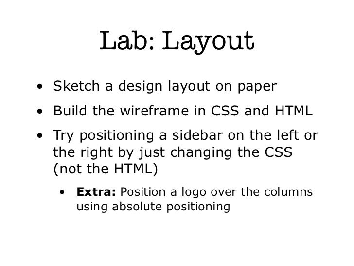 Lab: Layout• Sketch a design layout on paper• Build the wireframe in CSS and HTML• Try positioning a sidebar on the left o...