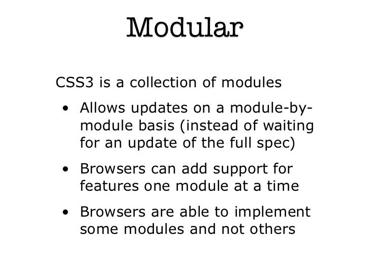 ModularCSS3 is a collection of modules• Allows updates on a module-by-  module basis (instead of waiting  for an update of...