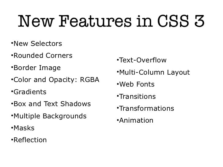New Features in CSS 3New SelectorsRounded Corners                          Text-Overflow                          Borde...