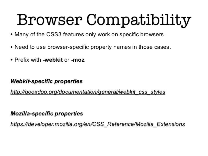 Browser Compatibility• Many of the CSS3 features only work on specific browsers.• Need to use browser-specific property na...