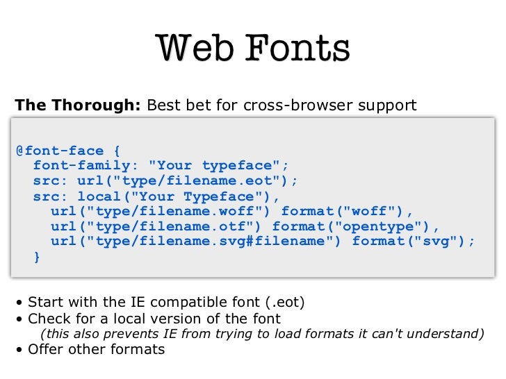 """Web FontsThe Thorough: Best bet for cross-browser support@font-face {  font-family: """"Your typeface"""";  src: url(""""type/filen..."""