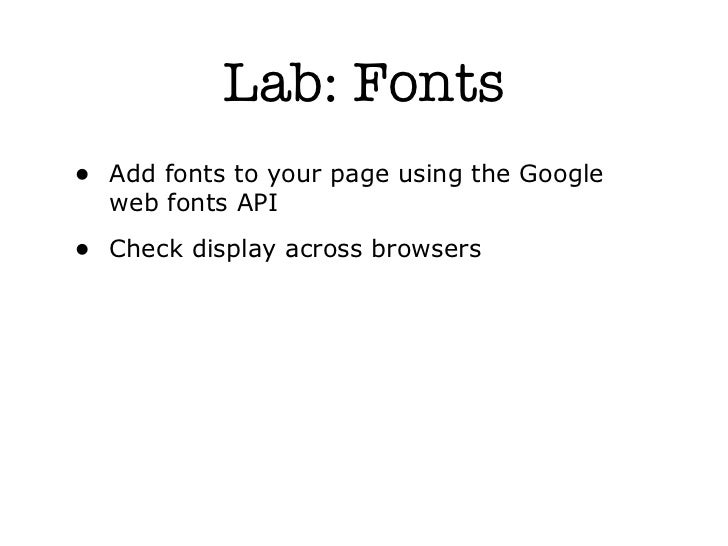 Lab: Fonts• Add fonts to your page using the Google  web fonts API• Check display across browsers