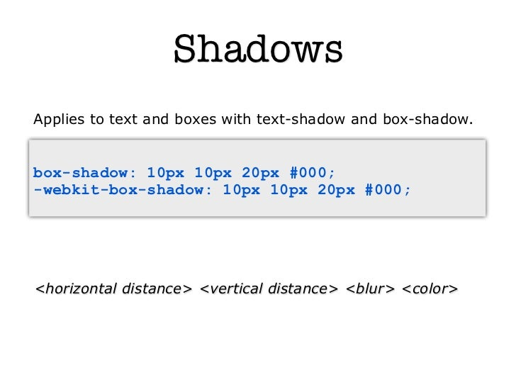 ShadowsApplies to text and boxes with text-shadow and box-shadow.box-shadow: 10px 10px 20px #000;-webkit-box-shadow: 10px ...