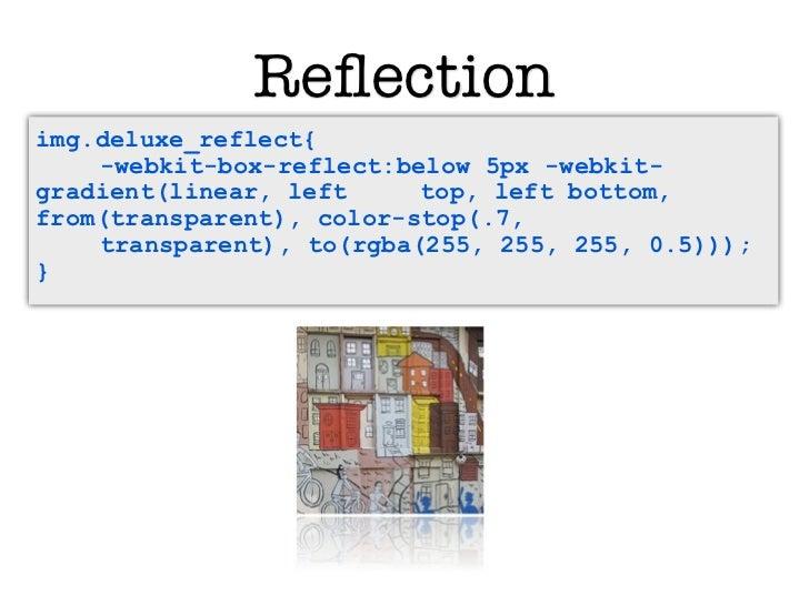 Reflectionimg.deluxe_reflect{    -webkit-box-reflect:below 5px -webkit-gradient(linear, left     top, left bottom,from(tran...