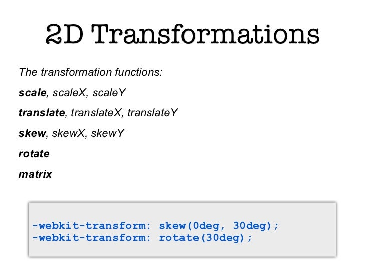 2D TransformationsThe transformation functions:scale, scaleX, scaleYtranslate, translateX, translateYskew, skewX, skewYrot...