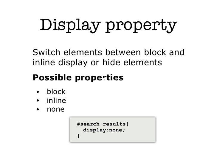 Display propertySwitch elements between block andinline display or hide elementsPossible properties              Text•   b...