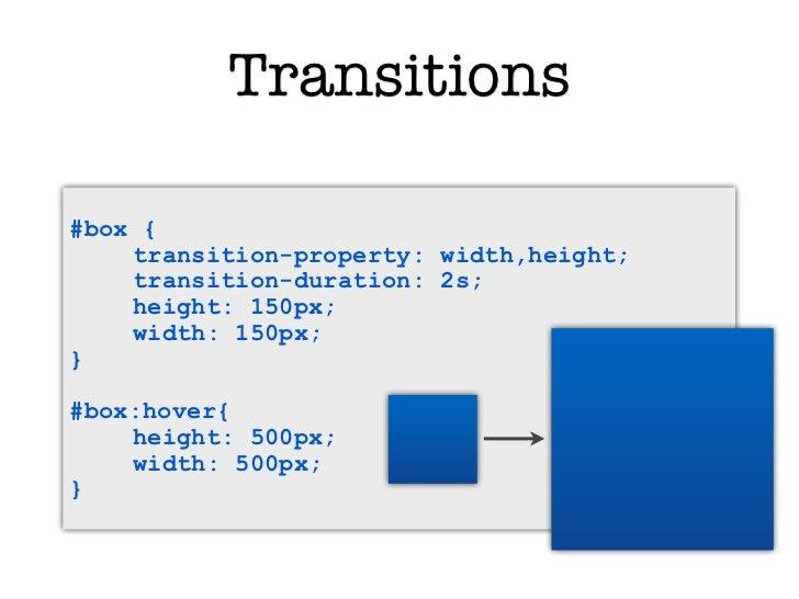Transitions#box {    transition-property: width,height;    transition-duration: 2s;    height: 150px;    width: 150px;}#bo...