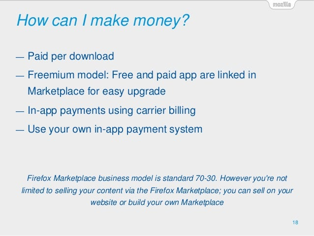 How can I make money? 18 — Paid per download — Freemium model: Free and paid app are linked in Marketplace for easy upgrad...