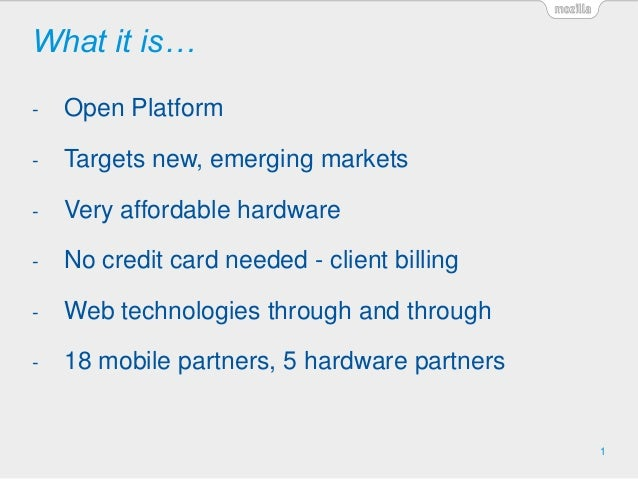 What it is… 1 - Open Platform - Targets new, emerging markets - Very affordable hardware - No credit card needed - client ...