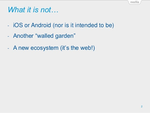 """What it is not… 2 - iOS or Android (nor is it intended to be) - Another """"walled garden"""" - A new ecosystem (it's the web!)"""