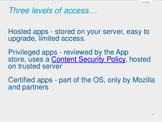 Three levels of access… Hosted apps - stored on your server, easy to upgrade, limited access. Privileged apps - reviewed b...