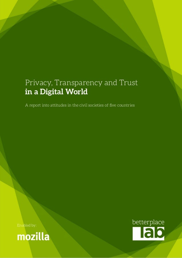 Privacy, Transparency and Trust in a Digital World A report into attitudes in the civil societies of five countries Enable...