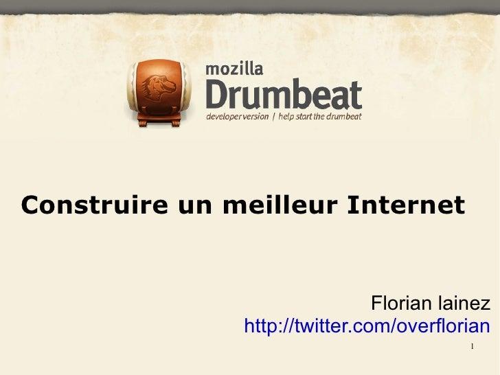 Construire un meilleur Internet Florian lainez http://twitter.com/overflorian