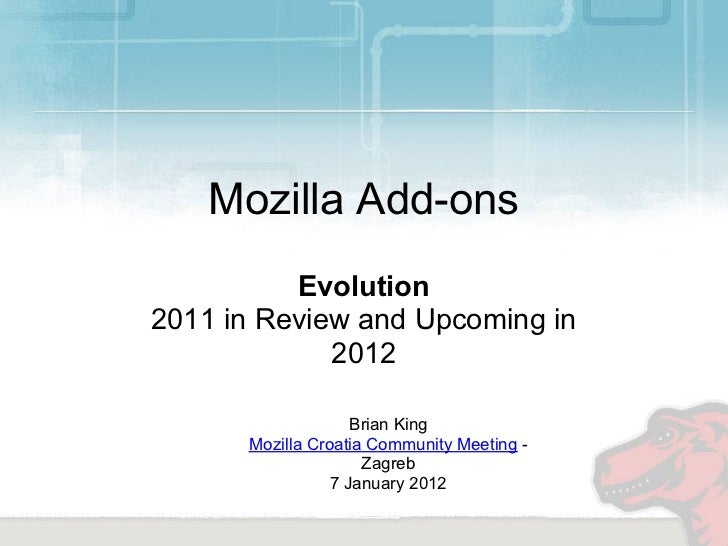 Mozilla Add-ons          Evolution2011 in Review and Upcoming in             2012                    Brian King      Mozil...
