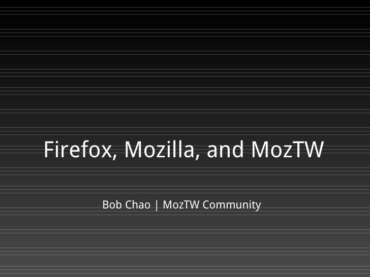 Firefox, Mozilla, and MozTW       Bob Chao | MozTW Community
