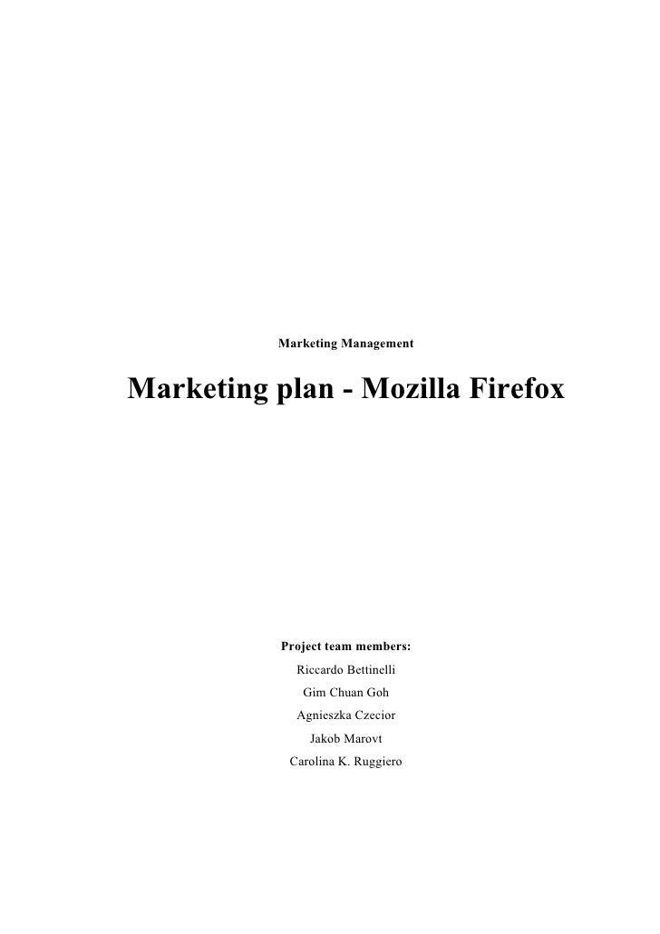 Marketing Management   Marketing plan - Mozilla Firefox                Project team members:              Riccardo Bettine...