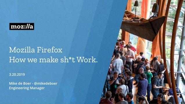 Mozilla Firefox How we make sh*t Work.