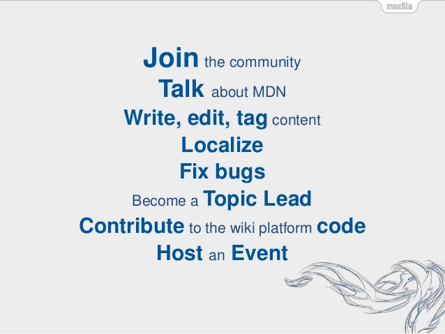 Join the community Talk about MDN Write, edit, tag content Localize Fix bugs Become a Topic Lead Contribute to the wiki pl...