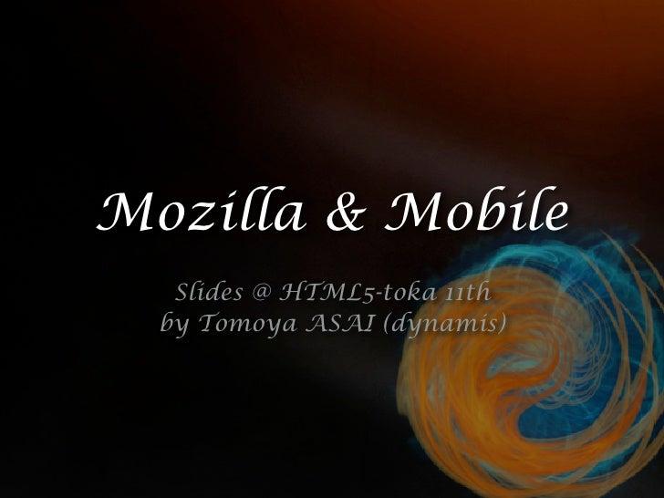 Mozilla & Mobile    Slides @ HTML5-toka 11th   by Tomoya ASAI (dynamis)