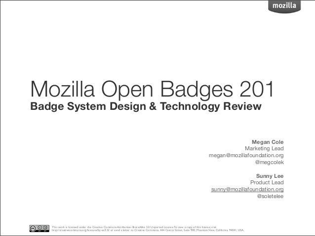 Mozilla Open Badges 201 Badge System Design & Technology Review  Megan Cole Marketing Lead megan@mozillafoundation.org @me...